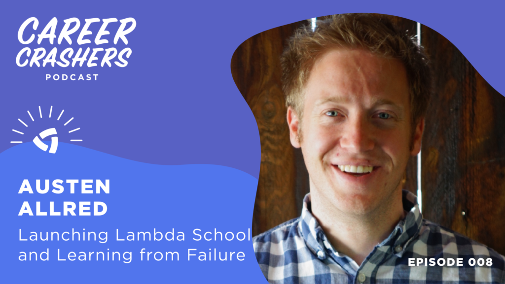 Career Crashers Episode 8: Austen Allred on Launching Lambda School and Learning from Failure