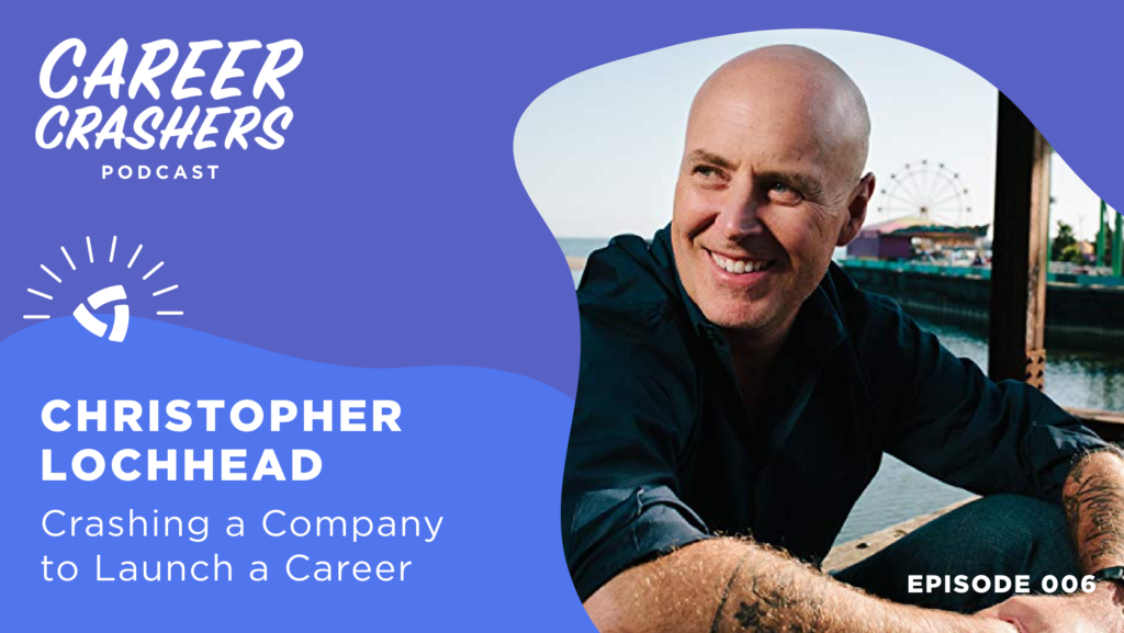 Career Crashers Episode 6: Christopher Lochhead on Crashing a Company to Launch a Career