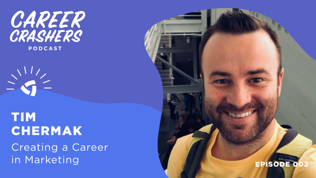 Career Crashers Episodes 2 & 3: Tim Chermak on Creating a Career in Marketing