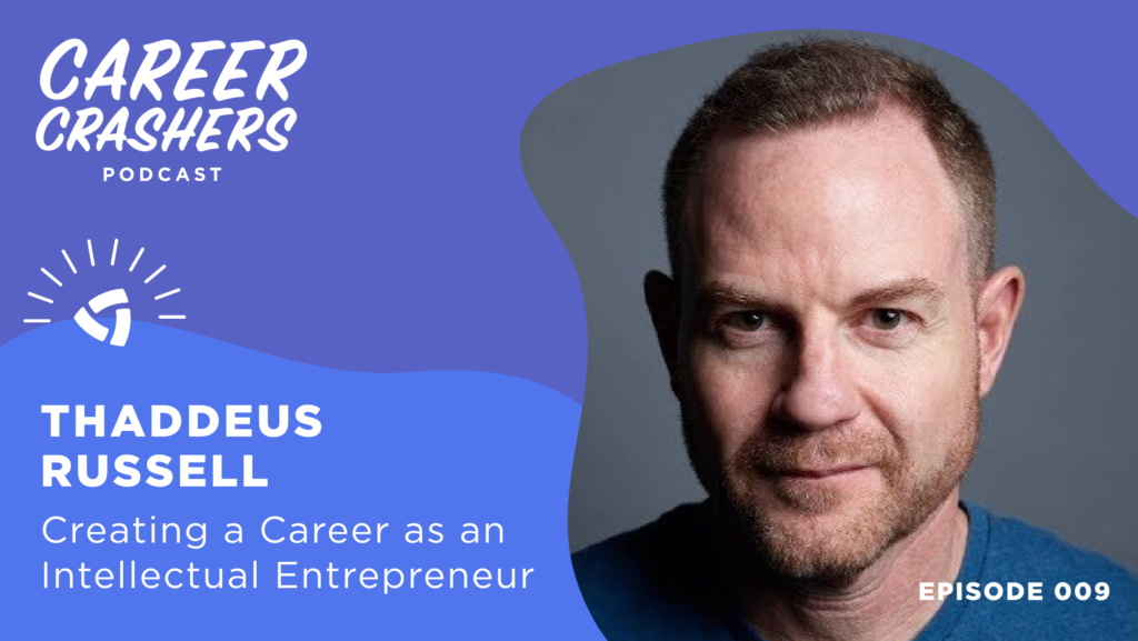 Career Crashers Episode 9: Thaddeus Russell on Creating a Career as an Intellectual Entrepreneur