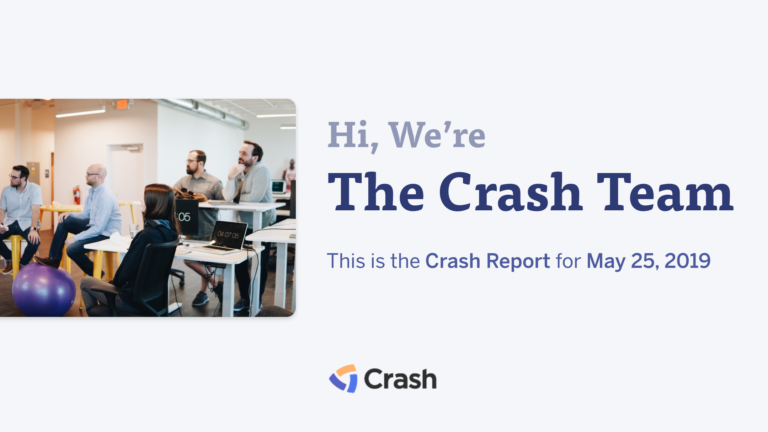 The Crash Report: May 25, 2019