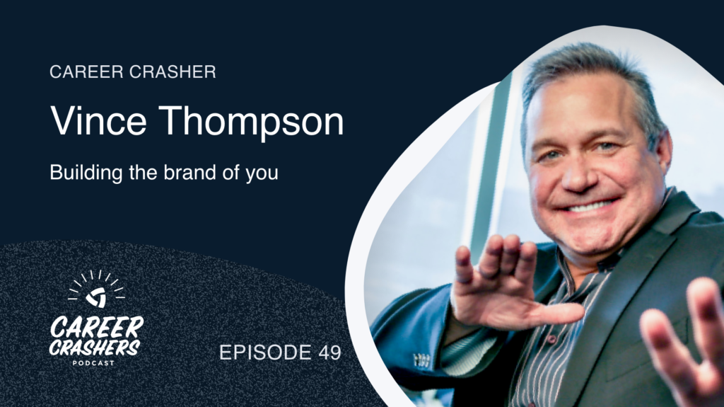Career Crashers 49: Vince Thompson on building the brand of you