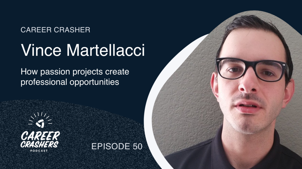 Career Crashers 50: Vince Martellacci on how passion projects create professional opportunities