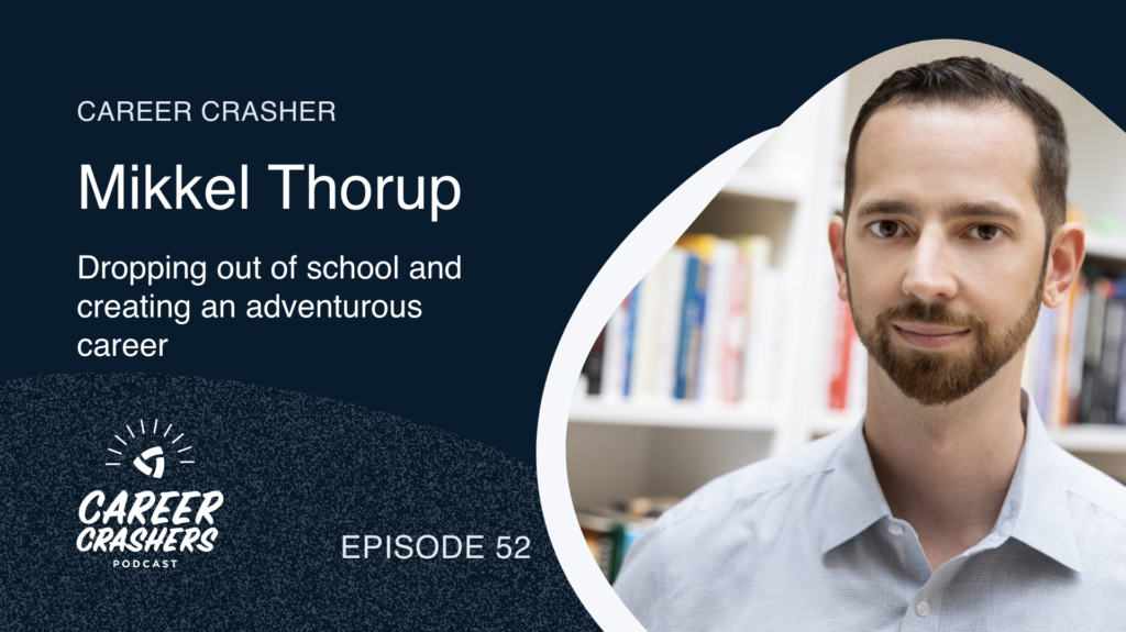 Career Crashers 52: Mikkel Thorup on dropping out of school and creating an adventurous career