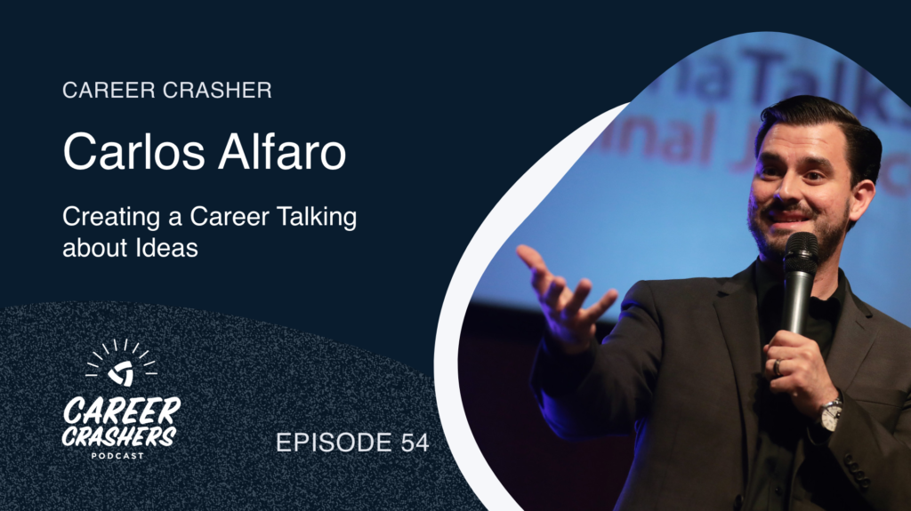 Career Crashers 54: Carlos Alfaro on Creating a Career Talking about Ideas