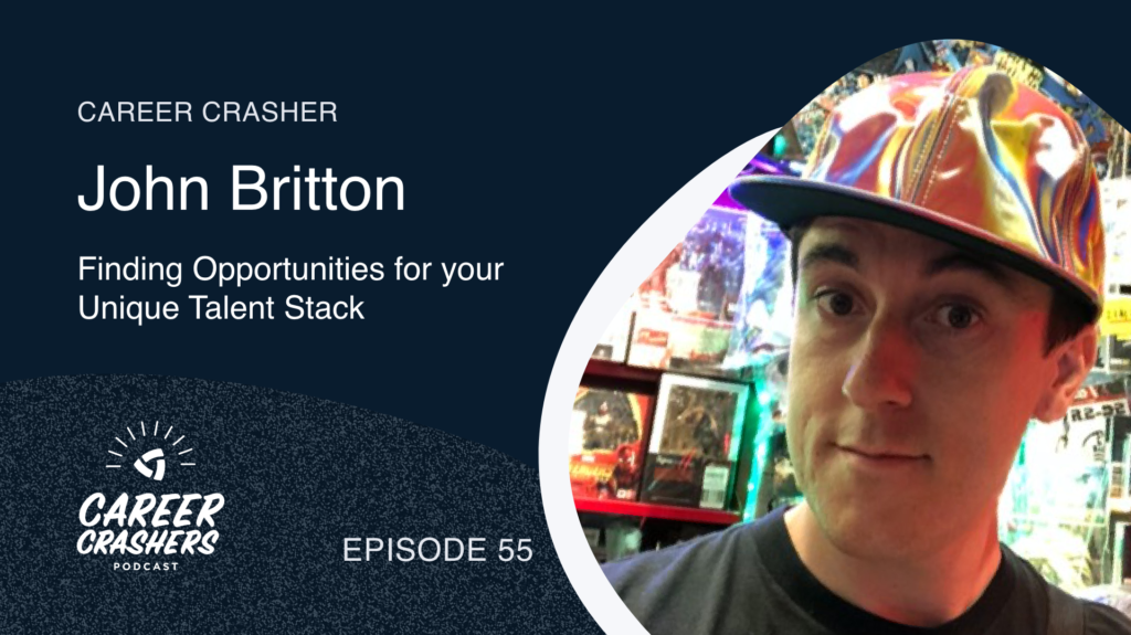 Career Crashers 55: John Britton on Finding Opportunities for your Unique Talent Stack