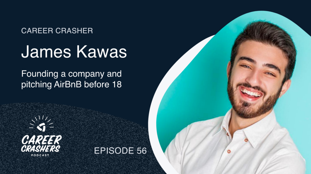 Career Crashers 56: James Kawas on Founding a Company and pitching AirBnB before 18