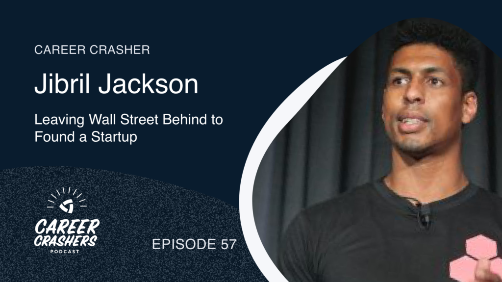 Career Crashers 57: Jibril Jackson on Leaving Wall Street Behind to Found a Startup