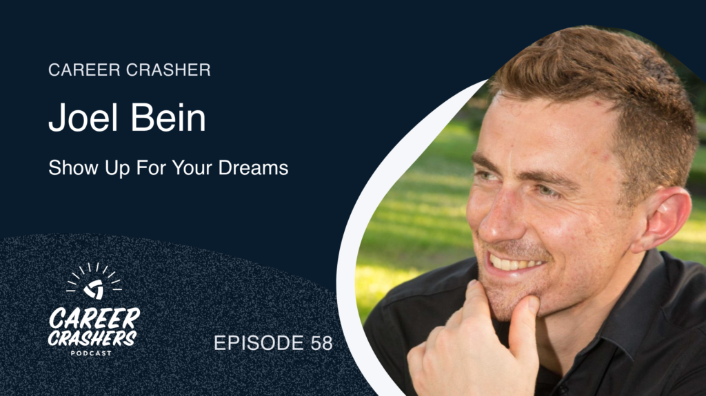 Career Crashers 58: Joel Bein on Showing Up For Your Dreams