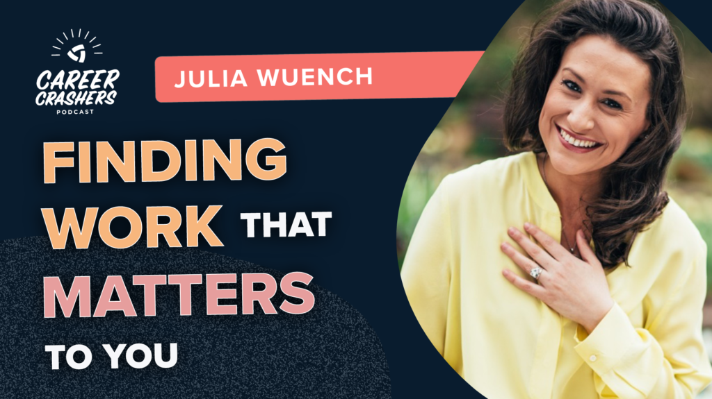 Career Crashers Podcast: Finding Work that Matters to You with Julia Wuench