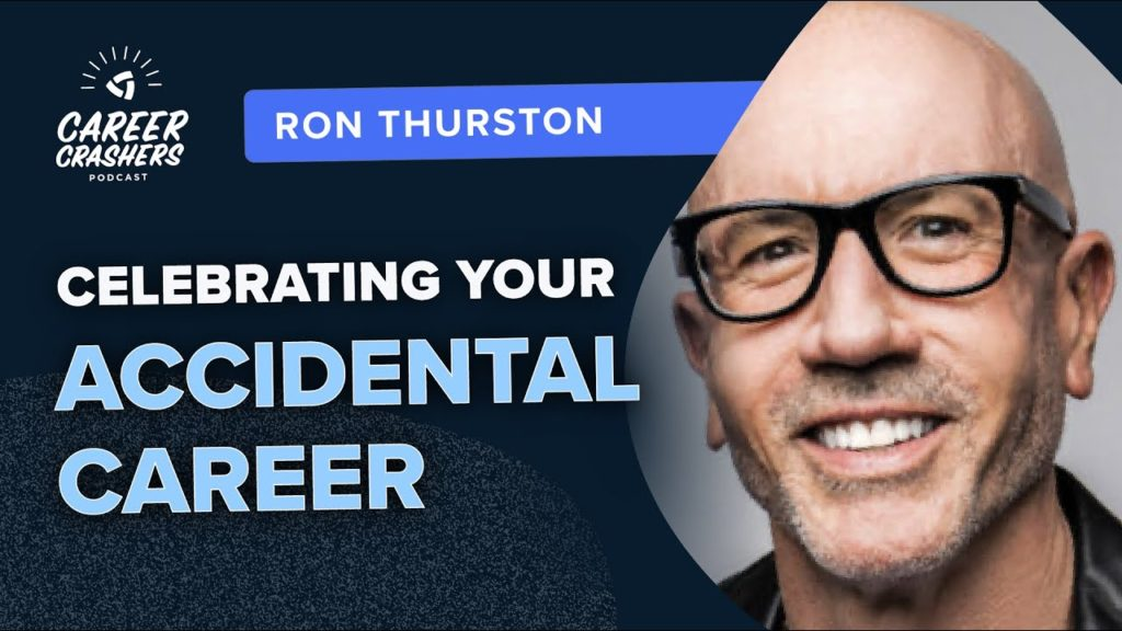 Career Crashers 70: Ron Thurston on Celebrating Your Accidental Career