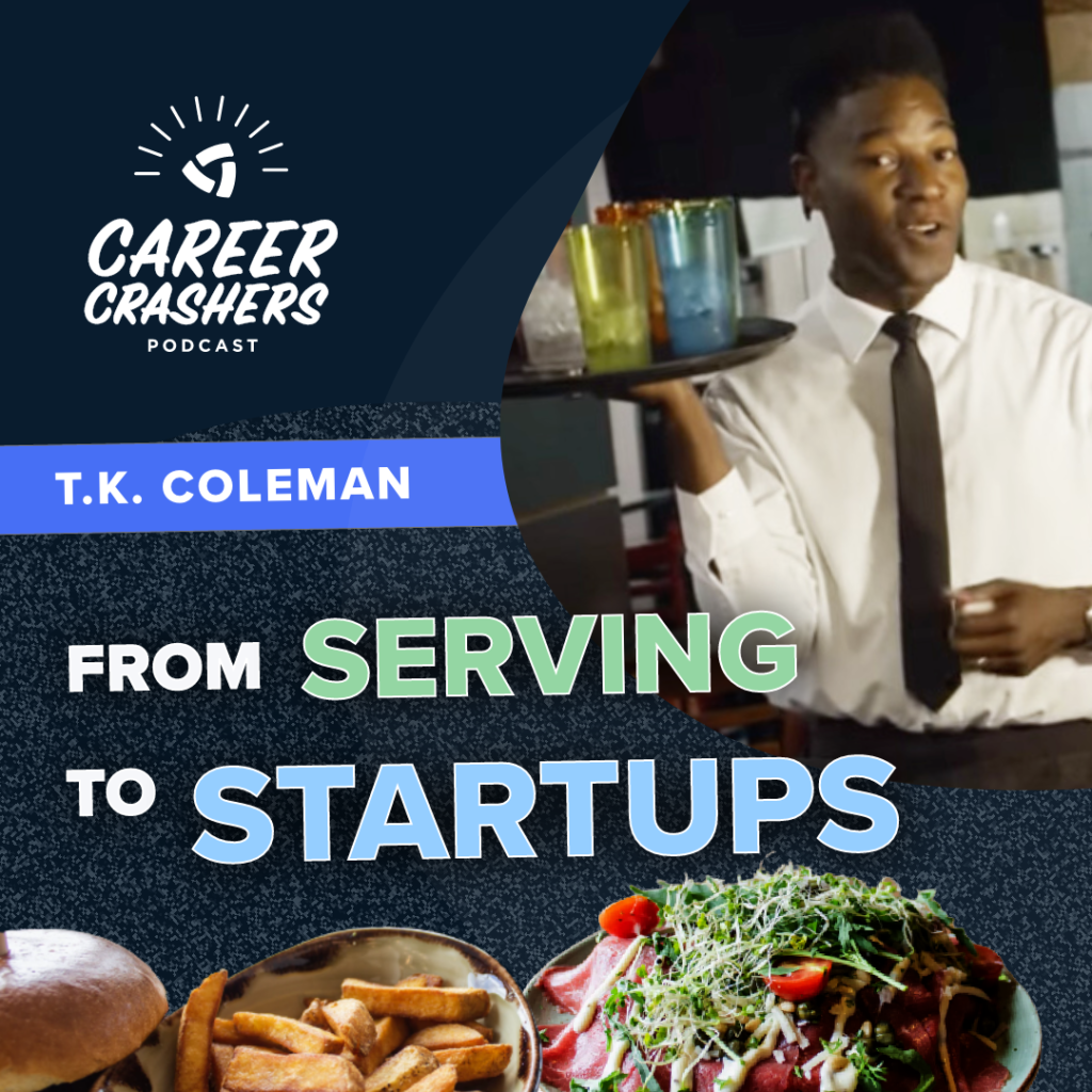 Career Crashers Podcast: From Serving Restaurants to Working in Startups with T.K. Coleman