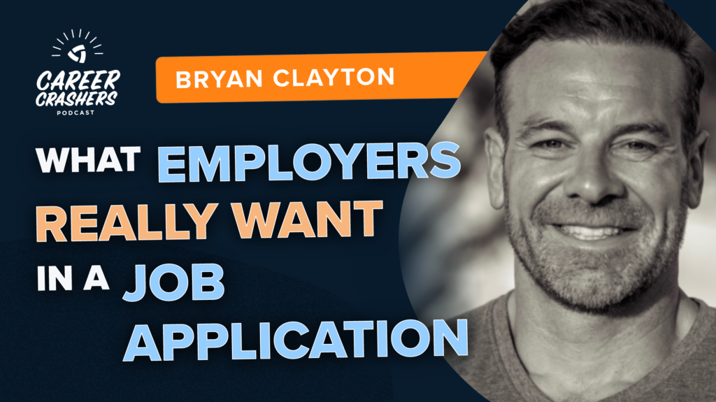 Career Crashers Podcast: What Employers Really Want In a Job Application with Bryan Clayton